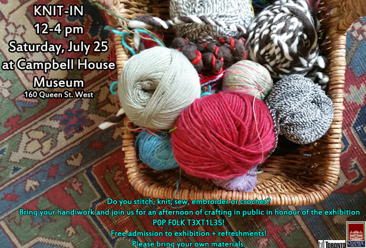Do you stitch, knit, crochet, or embroider? Bring your handiwork and join us on July 25 from 12-4 for an afternoon of crafting in public at Campbell House Museum! Bring your own materials and enjoy free admission to our exhibition P0P F0LK T3XT1L3S and free refreshments!